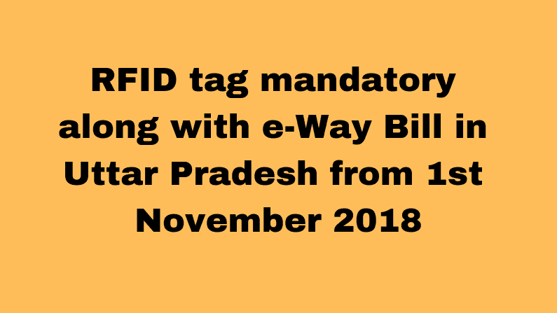 RFID tag mandatory along with e-Way Bill in Uttar Pradesh from 1 November 2018