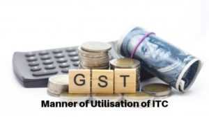 Manner of Utilisation of ITC