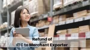 Refund of ITC to Merchant Exporter