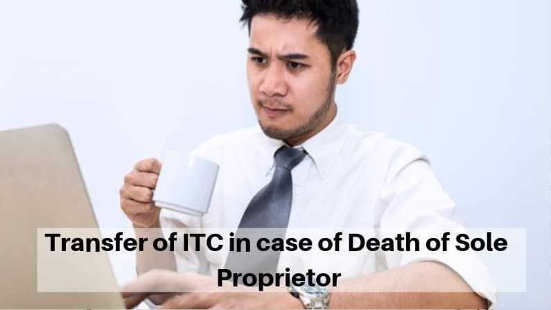 Transfer of ITC in case of Death of Sole Proprietor