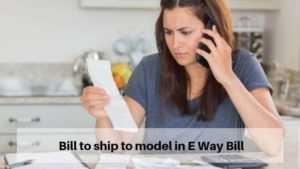 Bill to ship to model in E Way Bill