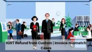 IGST Refund from Custom - Invoice mismatch Cases