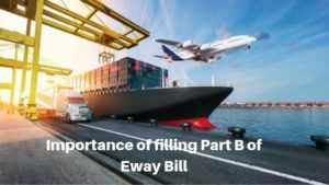 Importance of filling Part B of Eway Bill