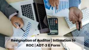Resignation of Auditor | Intimation to ROC | ADT-3 E Form