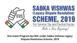 Out-reach Program by CBIC under Sabka Vishwas Legacy Dispute Resolution Scheme, 2019