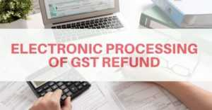 Complete Electronic processing of GST Refund under GST