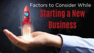 factors to consider while starting a new business