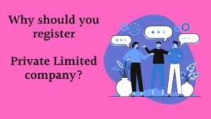 Why should you register a private limited company?