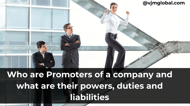 Who are promoters of a company and what are their powers duties and liabilities