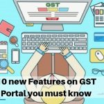10 new Features on GST Portal you must know