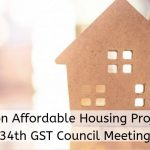 GST on affordable housing Project | 34th GST Council meeting