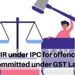FIR under IPC for offence committed under GST Law