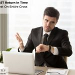 Failure to File GST Return in Time Can Mean Interest On Entire Gross Tax Liability