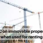 ITC on immovable property used for renting