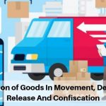 Inspection of Goods In Movement, Detention, Release And Confiscation