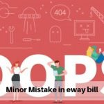Minor Mistake in eway bill