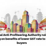 National Anti-Profiteering Authority rules on passing on benefits of lower GST rate to home buyers