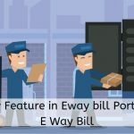 Proposed changes in Eway bill