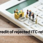 recredit of rejected itc refund
