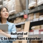 Refund of ITC to Merchant Exporter
