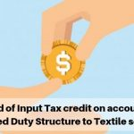Refund of Input Tax credit on account of Inverted Duty Structure to Textile sector